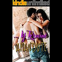 Y terminé amándote (Novela Romántica y Erótica en Español) (Aventura con el chico malo)