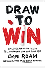 Draw to Win: A Crash Course on How to Lead, Sell, and Innovate With Your Visual Mind Hardcover