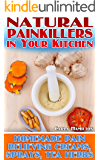Natural Painkillers in Your Kitchen: Homemade Pain Relieving Creams, Sprays and Tea Herbs: (Natural Healing, Healthy Healing)