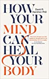 How Your Mind Can Heal Your Body: 10th Anniversary Ed