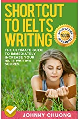 Shortcut To Ielts Writing: The Ultimate Guide To Immediately Increase Your Ielts Writing Scores Kindle Edition