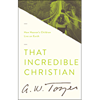 That Incredible Christian: How Heaven's Children Live on Earth (English Edition)