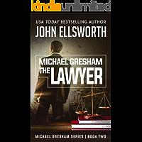 Michael Gresham: The Lawyer: Legal Thrillers (Michael Gresham Legal Thrillers Book 2)