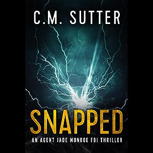 Snapped: A Gripping FBI Thriller (An Agent Jade Monroe FBI Thriller Book 1)
