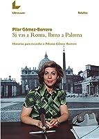 Si Vas A Roma Llama A Paloma: Historias Para