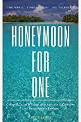 Honeymoon for One: Collected travel writings from Australia to Zimbabwe (and everywhere in between). Kindle Edition