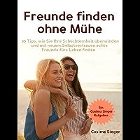 Freunde finden: Freunde finden ohne Mühe: 10 Tips, wie Sie Ihre Schüchternheit überwinden und mit neuem Selbstvertrauen echte Freunde fürs Leben finden (German Edition)