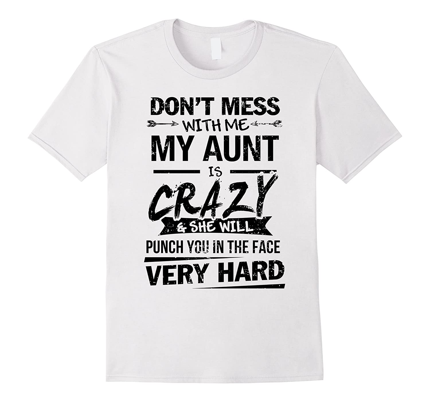 257f0df88 DON'T MESS WITH ME MY AUNT IS CRAZY T SHIRT-ANZ ⋆ Anztshirt