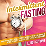 Intermittent Fasting: Burn Fat and Build Muscle Through Intermittent Fasting for Rapid Weight Loss and a Healthier Lifestyle for Men and Women: Complete 101 Health And Nutrition Clarity Guide Series, Book 1