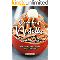 Decadent Nutella Recipes to Satisfy Your Cravings: The Top Pick for Every Nutella Lover