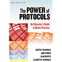 The Power of Protocols: An Educator's Guide to Better Practice, Third Edition (the series on school reform)