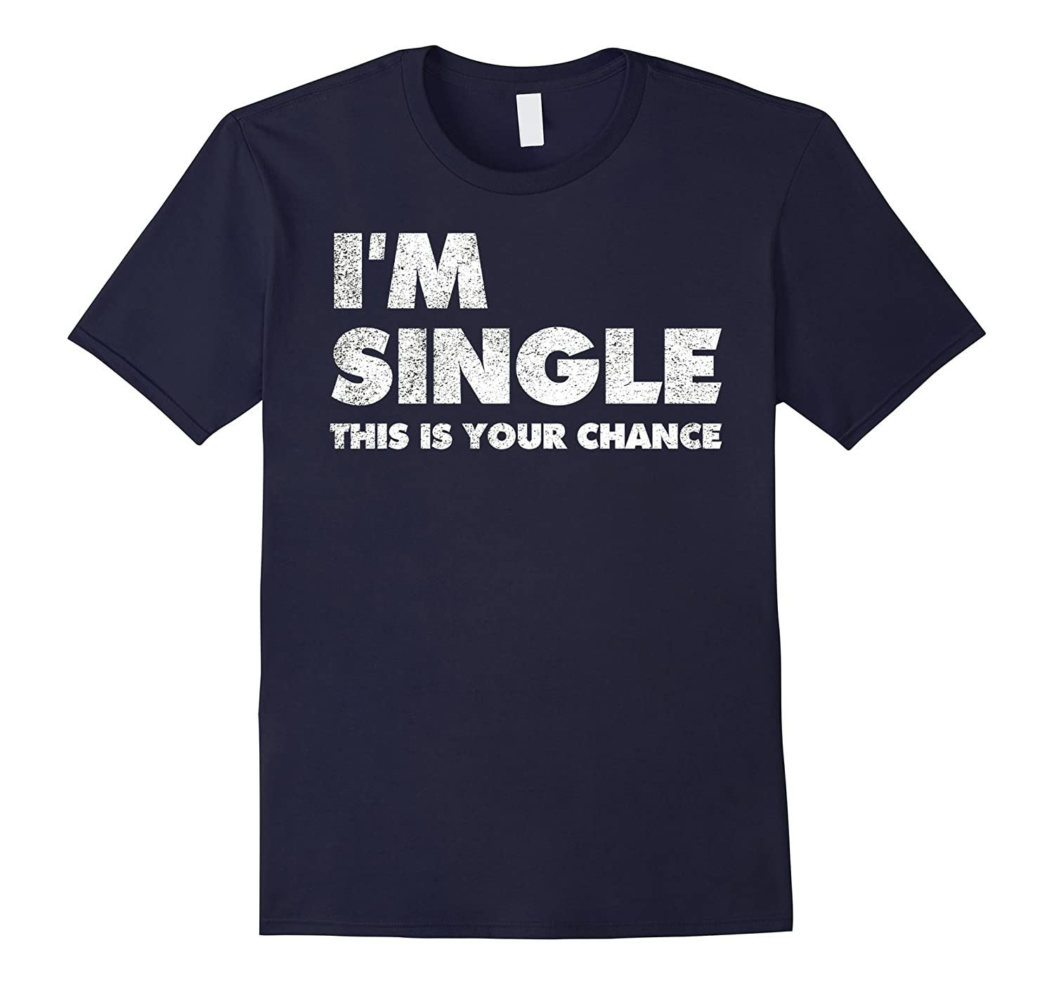 I'm Single Shirt T-shirts This Is Your Last Chance Date-BN