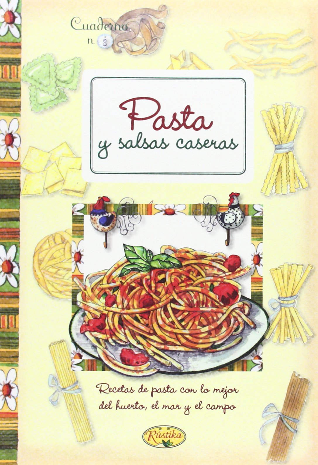 Pasta Y Salsas Caseras (Cuadernos de cocina): Amazon.es: Rústika, Selene Conti, Francesca Mazzini, Giulia Pianigiani, Mario Stoppele, Laura Toffaletti: ...