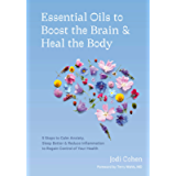 Essential Oils to Boost the Brain and Heal the Body: 5 Steps to Calm Anxiety, Sleep Better, and Reduce Inflammation to…