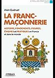 La franc-maçonnerie: Histoire, fondements, figures, énigmes et pratiques en France et dans le monde