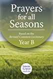 Prayers for All Seasons: Based on The Revised Common Lectionary Yr. B