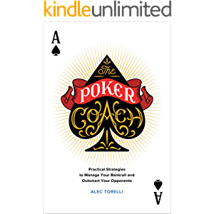 The Poker Coach: Practical Strategies to Manage Your Bankroll and Outsmart Your Opponents