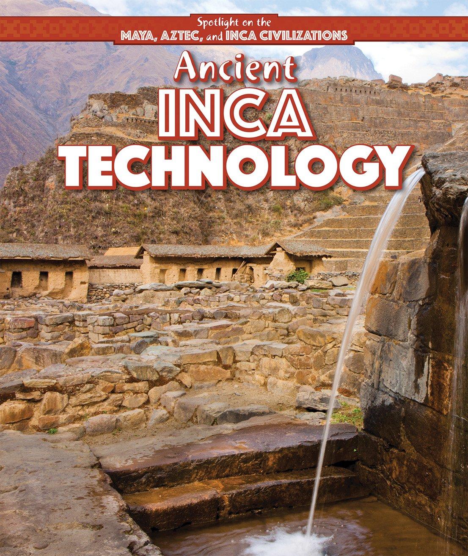 Ancient Inca Technology (Spotlight on the Maya, Aztec, and Inca Civilizations)