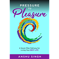 Pressure to Pleasure: A Seven Pillar Pathway for Living Your Best Life (English Edition)