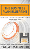 The Business Plan Blueprint: How To Create A Powerful Business Plan That Gets Your Business Funded Quickly (Business Plan To Help Fund Your Small or Medium-Sized Business Book 1)