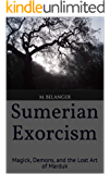 Sumerian Exorcism: Magick, Demons, and the Lost Art of Marduk (Ancient Magick Series Book 1)