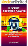 Electric Pressure Cooker Cookbook: Easy Recipes for Fast & Healthy Meals