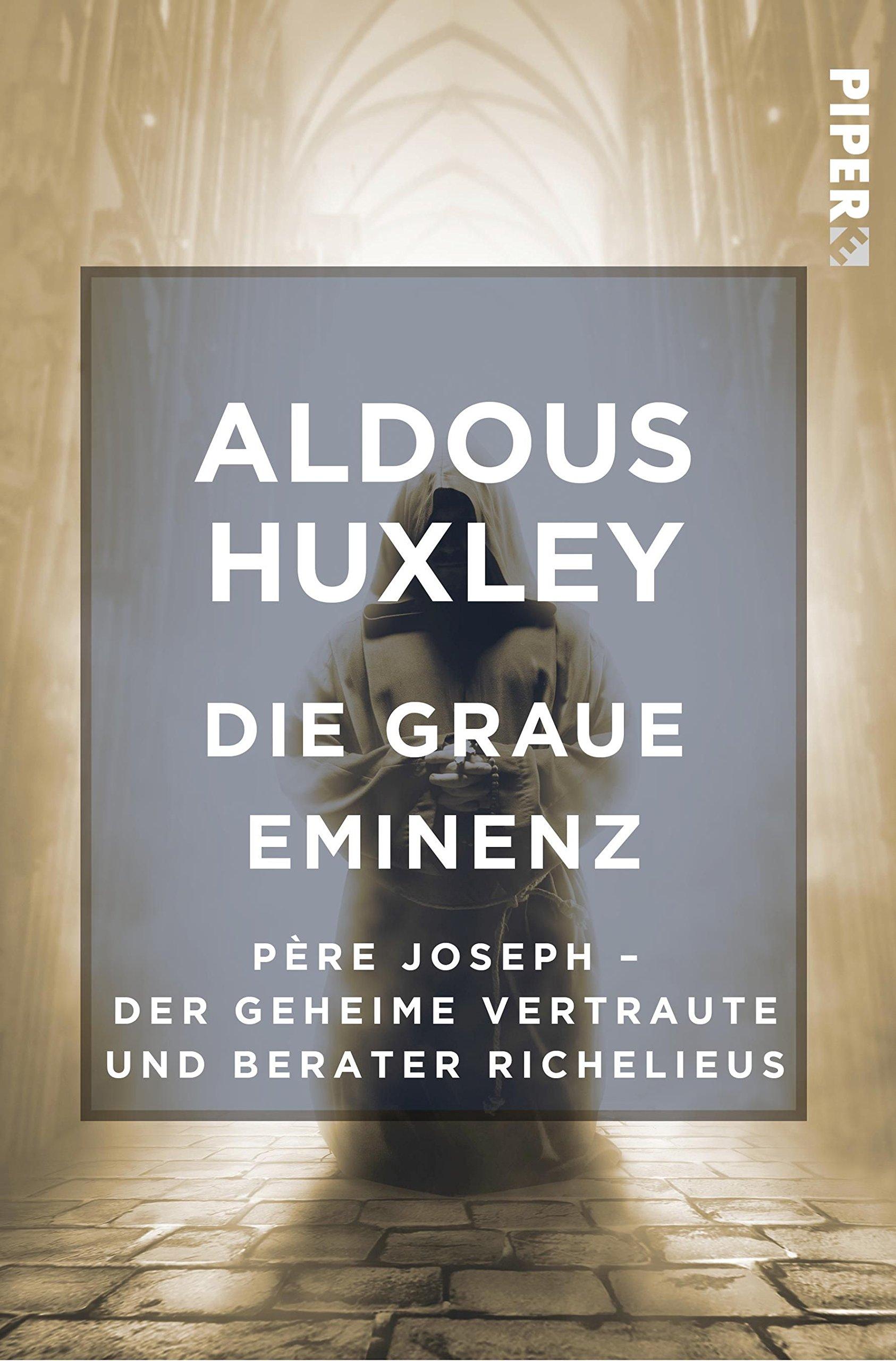 Die Graue Eminenz: Père Joseph - Der geheime Vertraute und Berater Richelieus Taschenbuch – 15. Dezember 2017 Aldous Huxley Herberth E. Herlitschka Piper Edition 3492501087