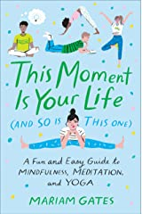 This Moment Is Your Life (and So Is This One): A Fun and Easy Guide to Mindfulness, Meditation, and Yoga Kindle Edition