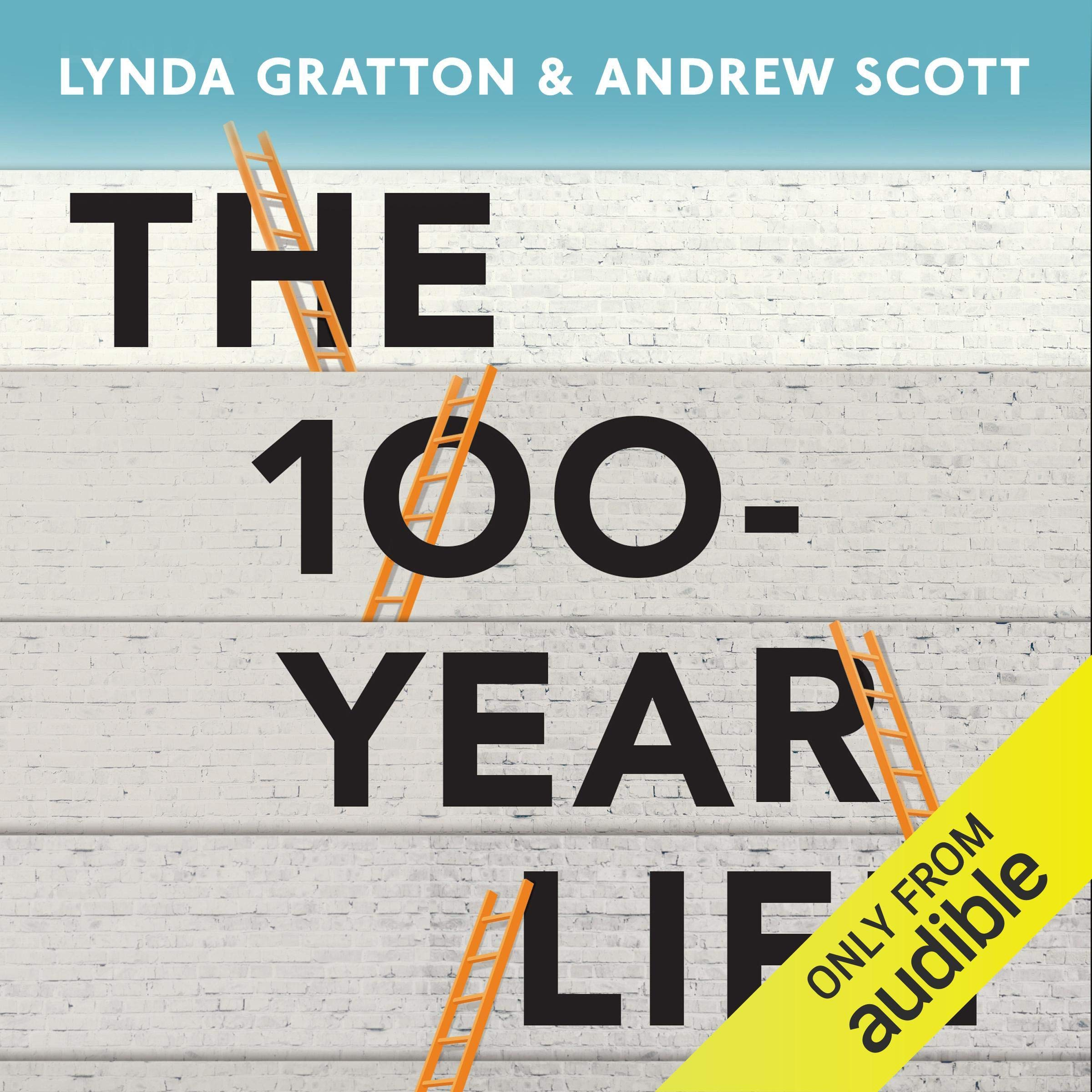 The 100 Year Life  Living And Working In An Age Of Longevity