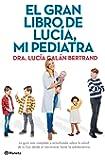 El gran libro de Lucía, mi pediatra: La guía más completa y actualizada sobre la salud de tu hijo desde el nacimiento a…