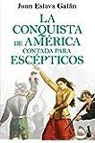 La conquista de América contada para escépticos (Colección Especial 2020)