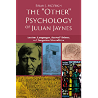 "The ""Other"" Psychology of Julian Jaynes: Ancient Languages, Sacred Visions, and Forgotten Mentalities"