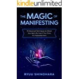 The Magic of Manifesting: 15 Advanced Techniques To Attract Your Best Life, Even If You Think It's Impossible Now (Law of Att