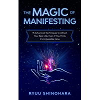 The Magic of Manifesting: 15 Advanced Techniques To Attract Your Best Life, Even If You Think It's Impossible Now (Law…