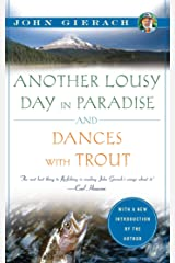 Another Lousy Day in Paradise and Dances with Trout (John Gierach's Fly-fishing Library) Kindle Edition