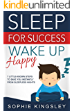 Sleep For Success, Wake Up Happy: Healthy sleep solution of 7 little-known steps to save you instantly from any sleepless nights