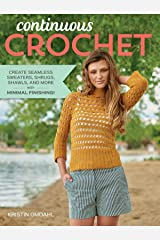 Continuous Crochet: Create Seamless Sweaters, Shrugs, Shawls and More--with Minimal Finishing! Paperback