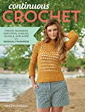 Continuous Crochet: Create Seamless Sweaters, Shrugs, Shawls and More--with Minimal Finishing!