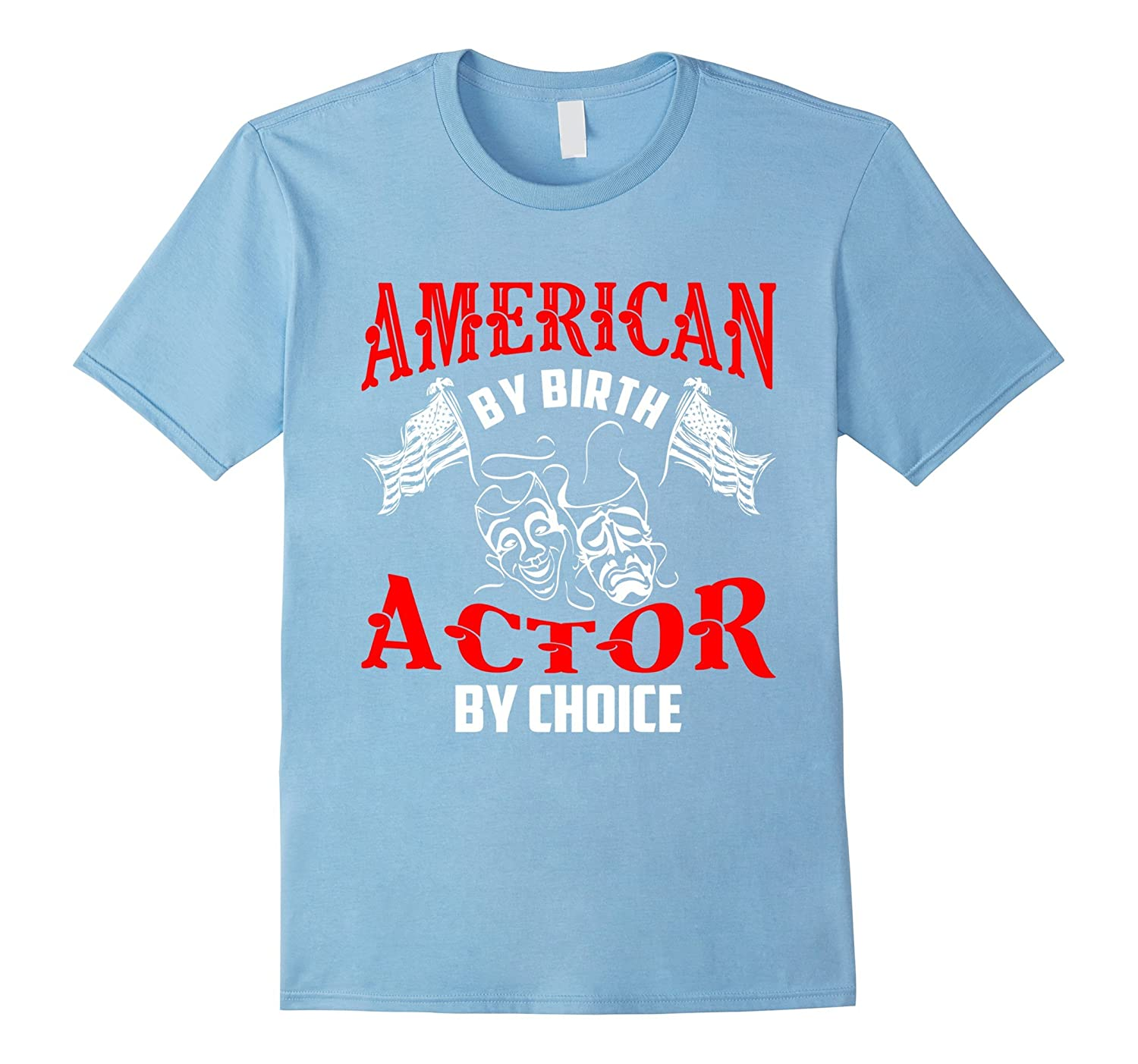 American by birth actor by choice t shirt gift goatstee for American choice