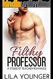 Filthy Professor (A Forbidden Student Teacher Romance Novella)