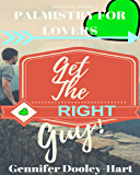 Get the RIGHT Guy!: Palmistry and Romance (New Age Book 1)