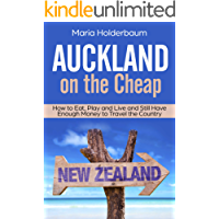 Auckland on the Cheap: How to Eat, Play and Live and still have enough money to travel the country (English Edition)
