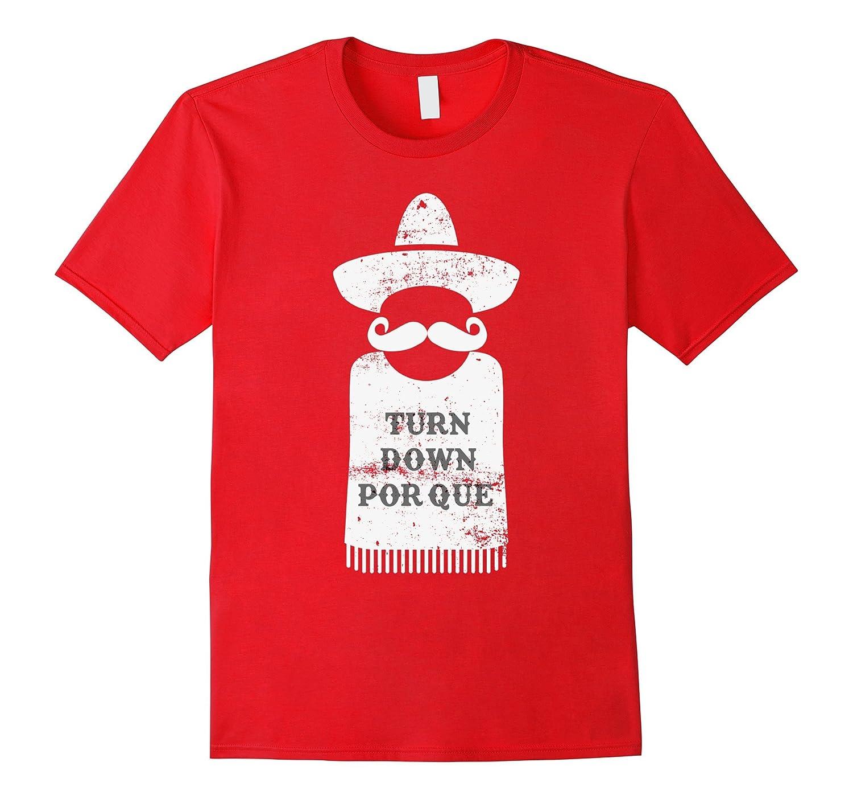 Cinco De Mayo Day Celebration: Turn Down Por Que T-Shirt-TH