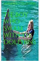 The Boy Who Swam With The Dolphins Kindle Edition