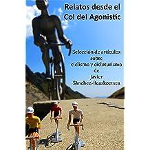 Relatos desde el Col del Agonistic: Selección de artículos sobre ciclismo y cicloturismo (Spanish Edition) Oct 3, 2015