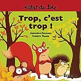 Trop c'est trop !: une histoire pour lecteurs débutants (5-8 ans) (Eclats de Lire)