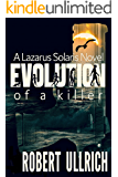 Evolution of a Killer: A Lazarus Solaris Thriller (The Lazarus Chronicles Book 1)