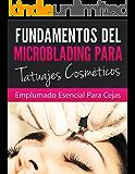 FUNDAMENTOS DE MICROBLADING PARA TATUADORES COSMETICOS: Esenciales Para El Plumado De Cejas