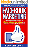 Facebook: Facebook Marketing: How to Use Facebook to Master Internet Marketing & Achieve Social Media Success *FREE BONUS of 'SEO 2016' Included (Social ... Marketing Strategies, Passive Income)