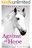 Against all Hope (The Riverdale Pony Stories Book 2)